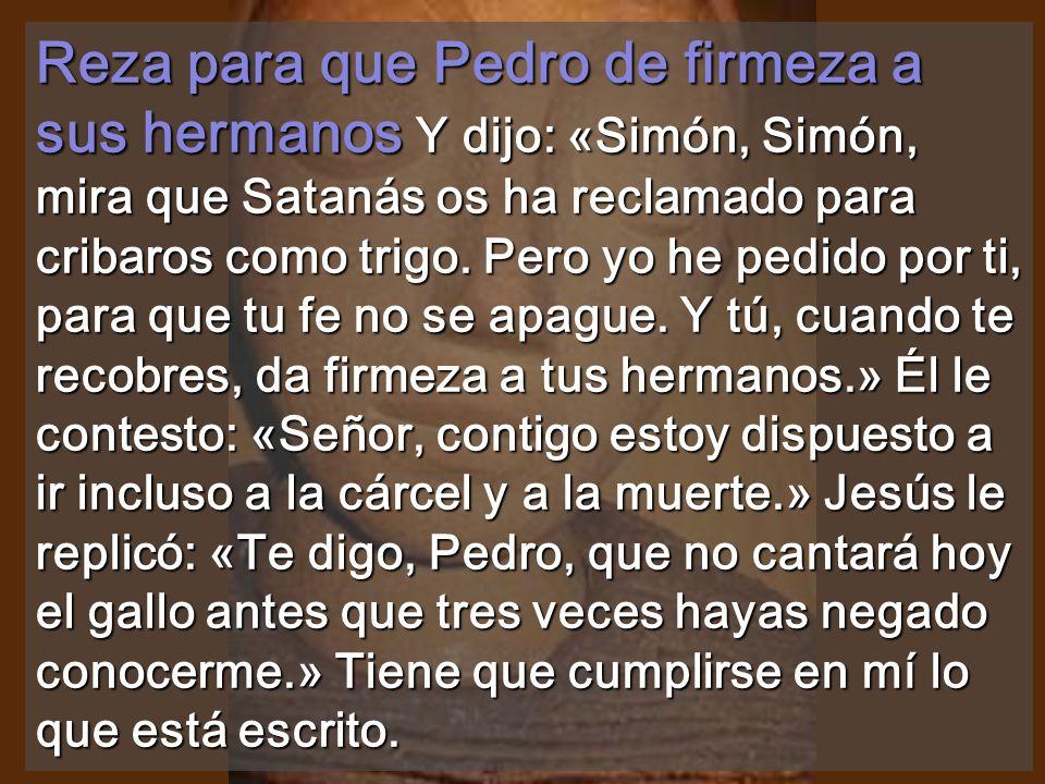 Reza para que Pedro de firmeza a sus hermanos Y dijo: «Simón, Simón, mira que Satanás os ha reclamado para cribaros como trigo.