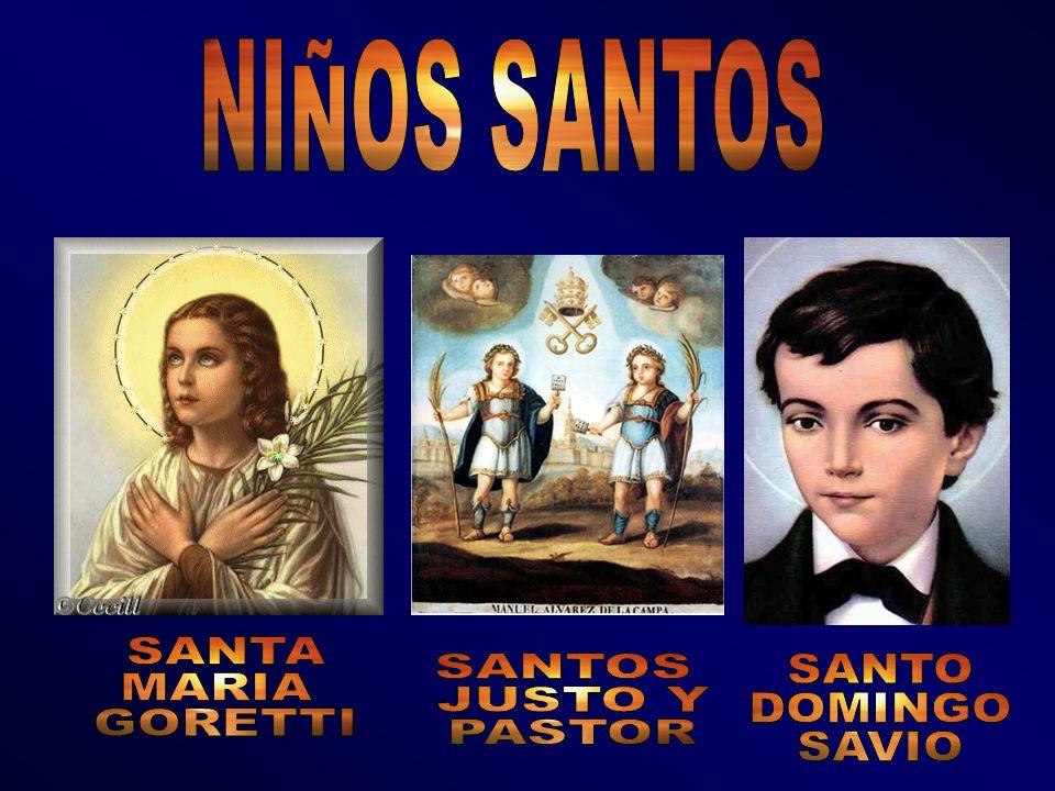 NIÑOS SANTOS SANTA MARIA GORETTI SANTOS JUSTO Y PASTOR SANTO DOMINGO SAVIO