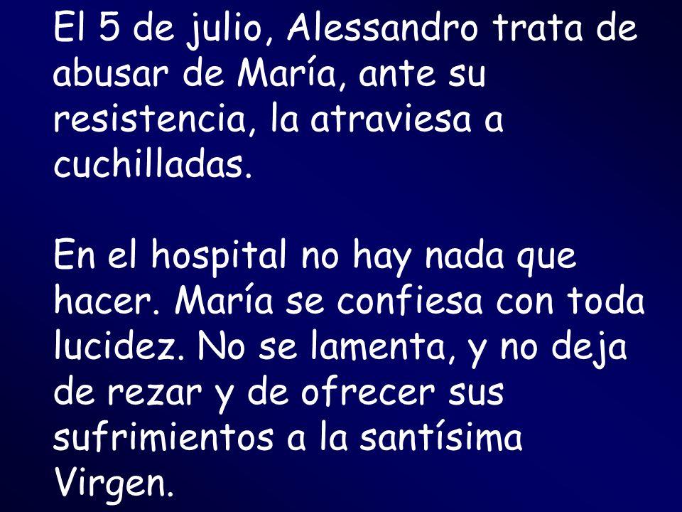 El 5 de julio, Alessandro trata de abusar de María, ante su resistencia, la atraviesa a cuchilladas.