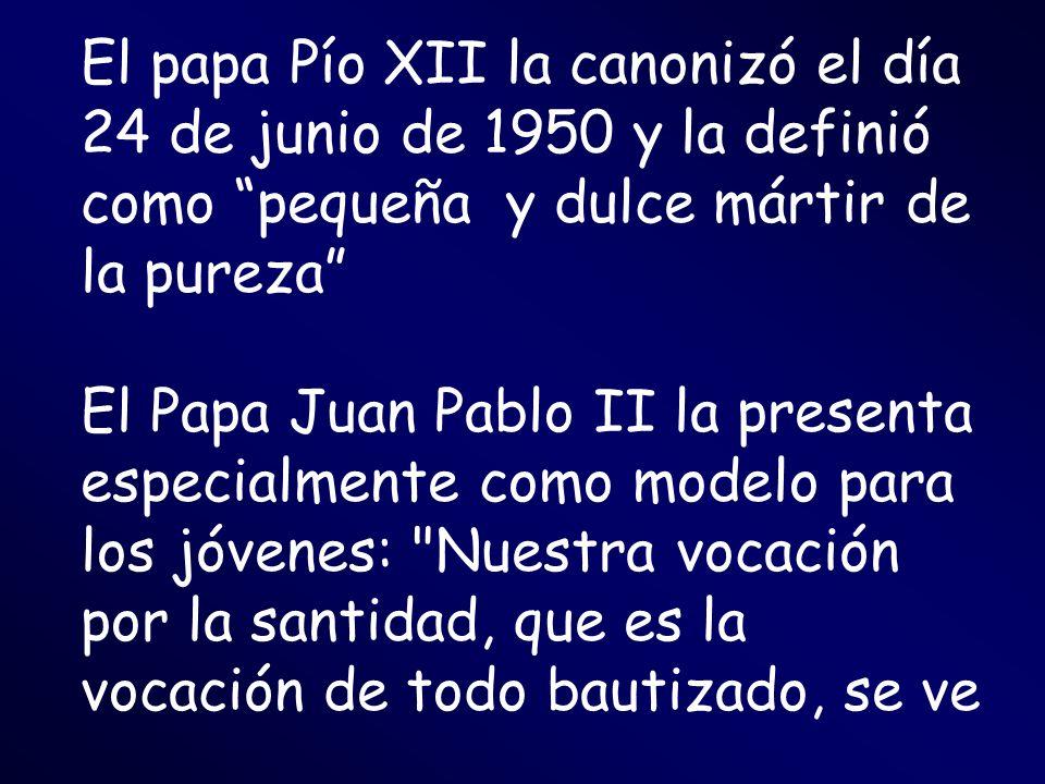 El papa Pío XII la canonizó el día 24 de junio de 1950 y la definió como pequeña y dulce mártir de la pureza