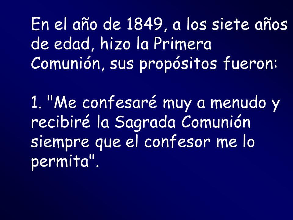 En el año de 1849, a los siete años de edad, hizo la Primera Comunión, sus propósitos fueron: