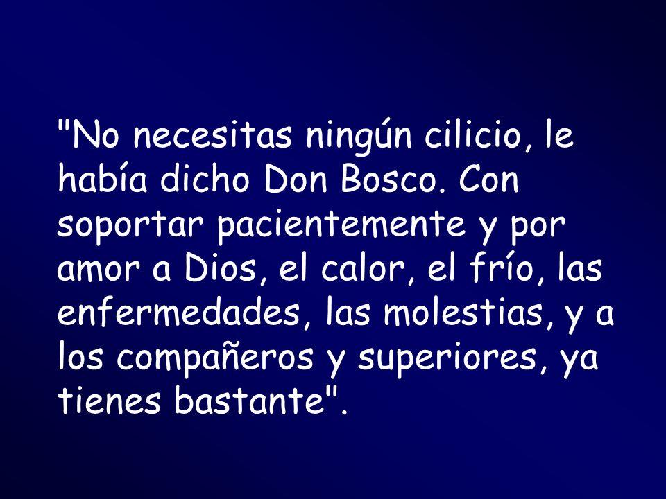 No necesitas ningún cilicio, le había dicho Don Bosco
