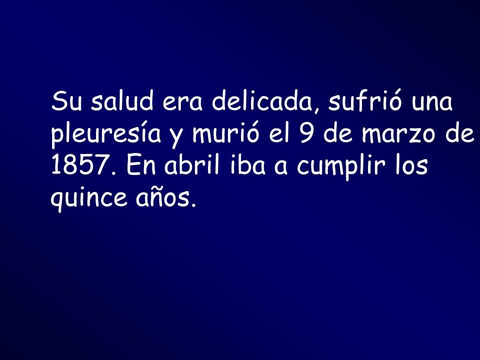 Su salud era delicada, sufrió una pleuresía y murió el 9 de marzo de 1857.