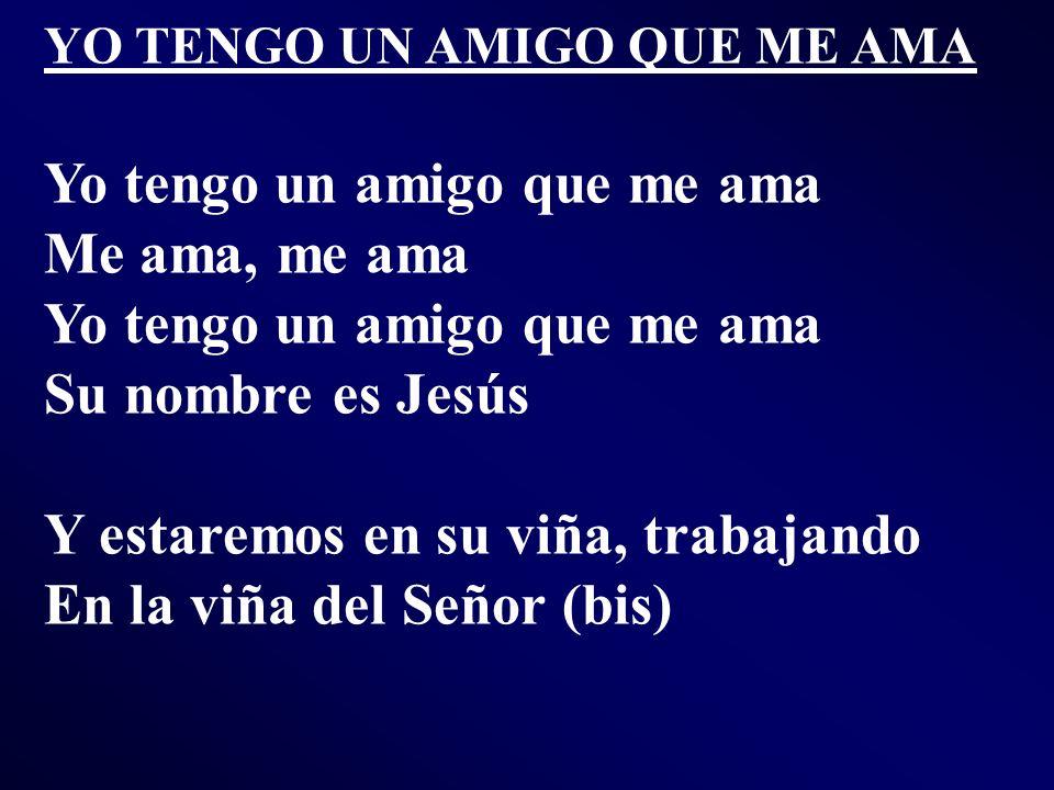 Yo tengo un amigo que me ama Me ama, me ama Su nombre es Jesús