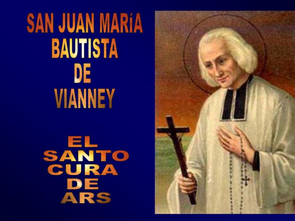 SAN JUAN MARÍA BAUTISTA DE VIANNEY EL SANTO CURA DE ARS