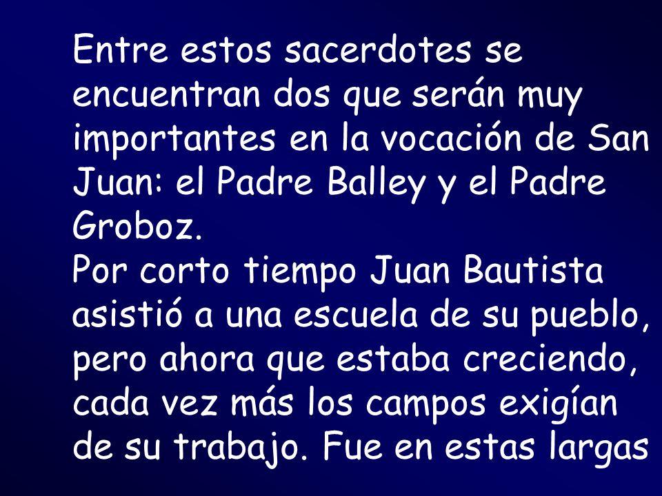 Entre estos sacerdotes se encuentran dos que serán muy importantes en la vocación de San Juan: el Padre Balley y el Padre Groboz.