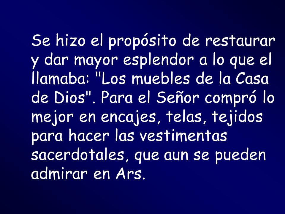 Se hizo el propósito de restaurar y dar mayor esplendor a lo que el llamaba: Los muebles de la Casa de Dios .