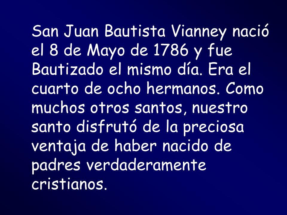 San Juan Bautista Vianney nació el 8 de Mayo de 1786 y fue Bautizado el mismo día.