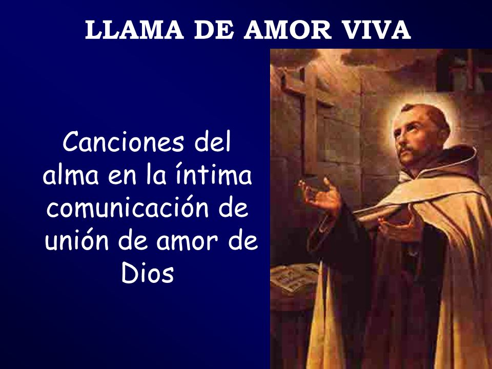 LLAMA DE AMOR VIVA Canciones del alma en la íntima comunicación de unión de amor de Dios