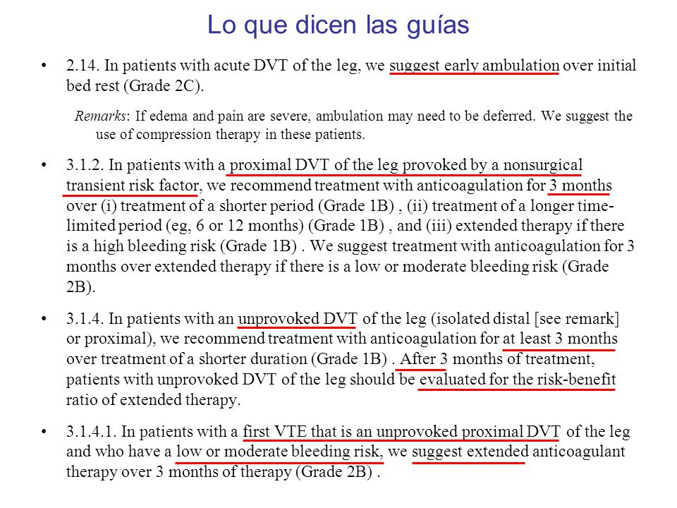 Lo que dicen las guías 2.14. In patients with acute DVT of the leg, we suggest early ambulation over initial bed rest (Grade 2C).
