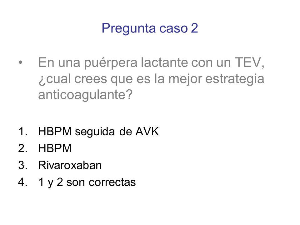 Pregunta caso 2 En una puérpera lactante con un TEV, ¿cual crees que es la mejor estrategia anticoagulante