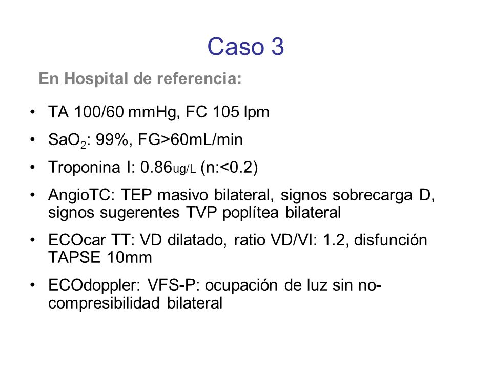 Caso 3 En Hospital de referencia: TA 100/60 mmHg, FC 105 lpm