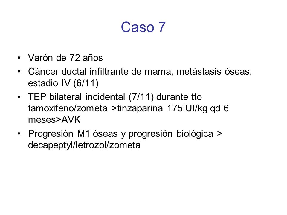Caso 7Varón de 72 años. Cáncer ductal infiltrante de mama, metástasis óseas, estadio IV (6/11)