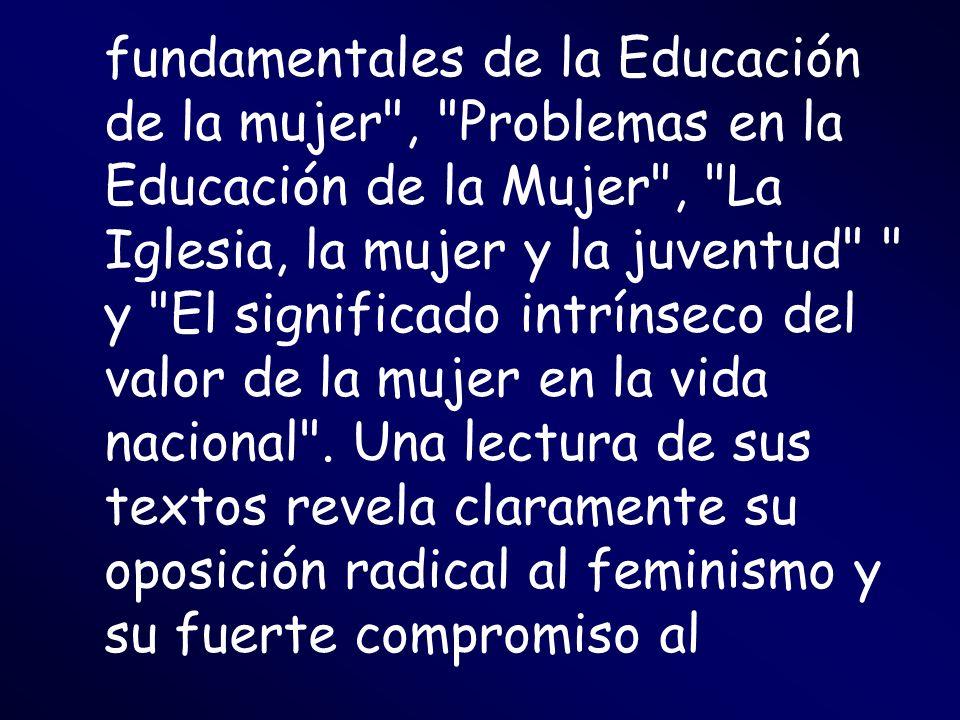fundamentales de la Educación de la mujer , Problemas en la Educación de la Mujer , La Iglesia, la mujer y la juventud y El significado intrínseco del valor de la mujer en la vida nacional .