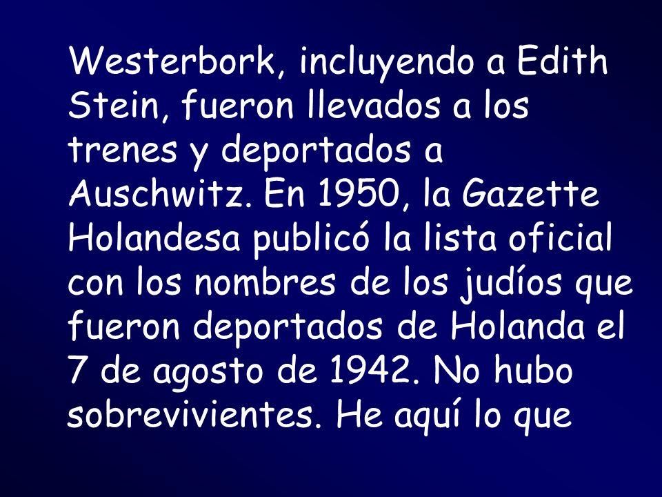 Westerbork, incluyendo a Edith Stein, fueron llevados a los trenes y deportados a Auschwitz.
