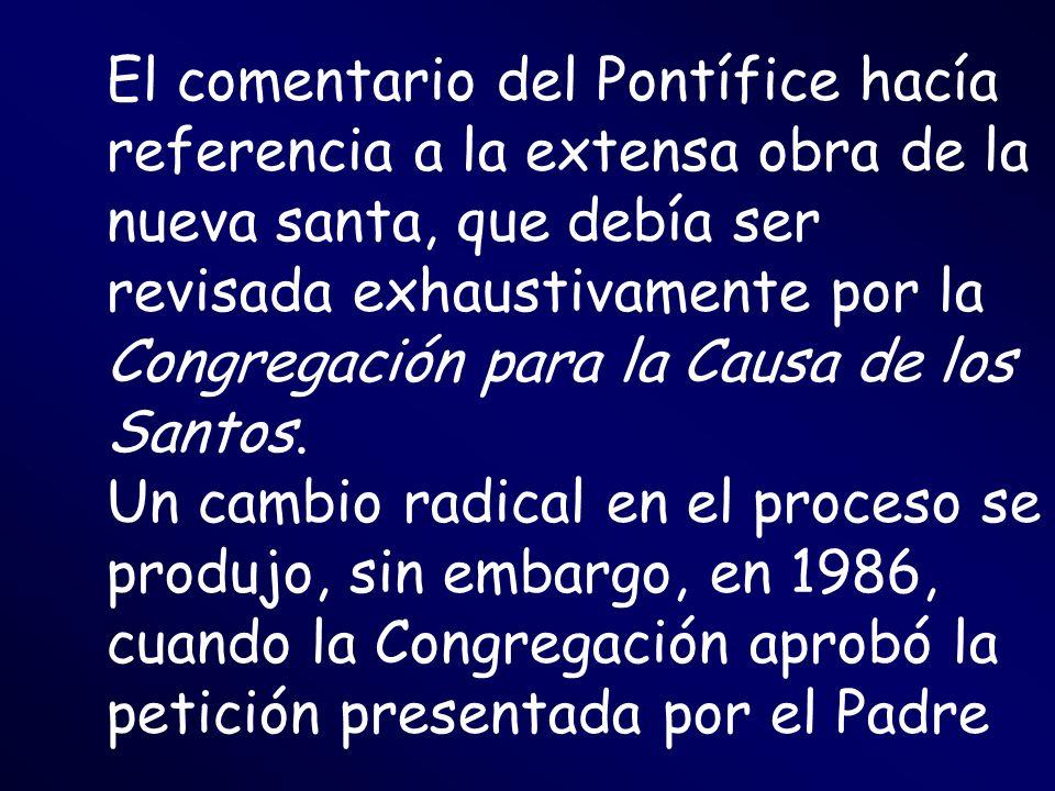 El comentario del Pontífice hacía referencia a la extensa obra de la nueva santa, que debía ser revisada exhaustivamente por la Congregación para la Causa de los Santos.