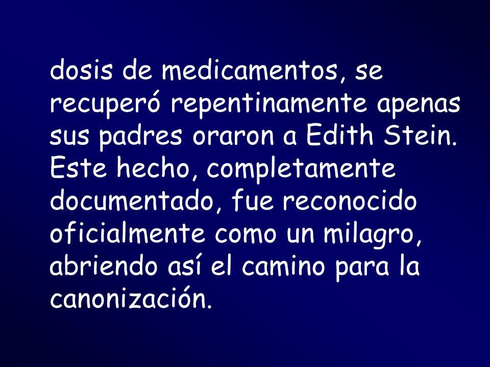 dosis de medicamentos, se recuperó repentinamente apenas sus padres oraron a Edith Stein.