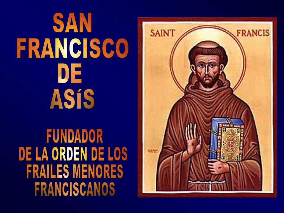 SAN FRANCISCO DE ASÍS FUNDADOR DE LA ORDEN DE LOS FRAILES MENORES FRANCISCANOS