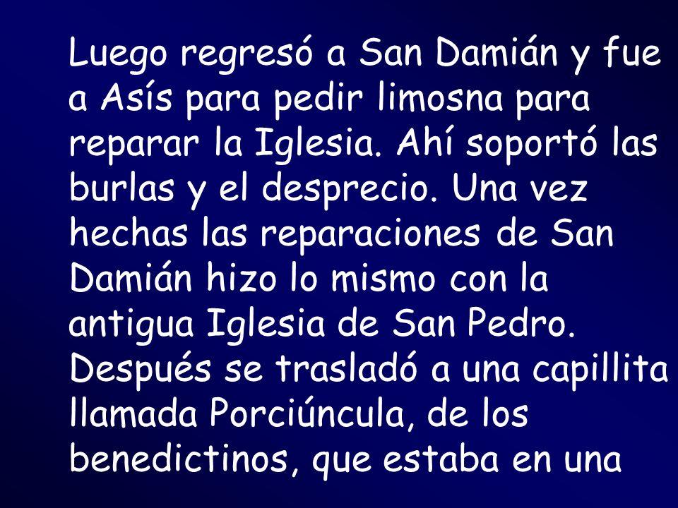 Luego regresó a San Damián y fue a Asís para pedir limosna para reparar la Iglesia.