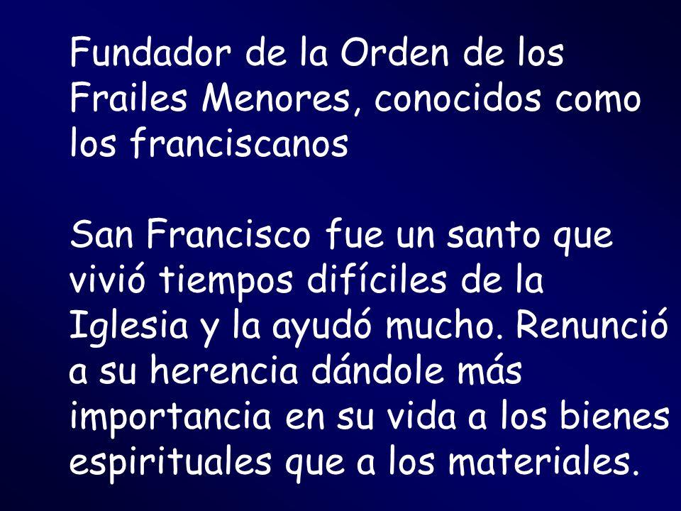 Fundador de la Orden de los Frailes Menores, conocidos como los franciscanos