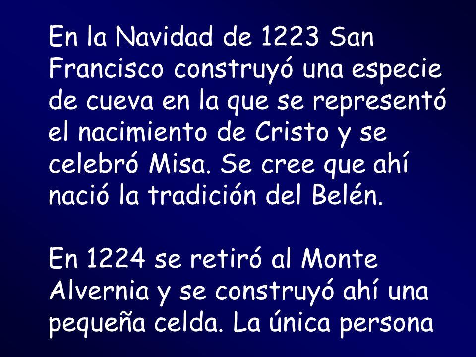 En la Navidad de 1223 San Francisco construyó una especie de cueva en la que se representó el nacimiento de Cristo y se celebró Misa. Se cree que ahí nació la tradición del Belén.