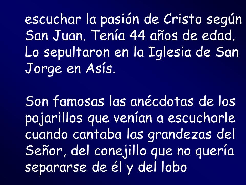 escuchar la pasión de Cristo según San Juan. Tenía 44 años de edad