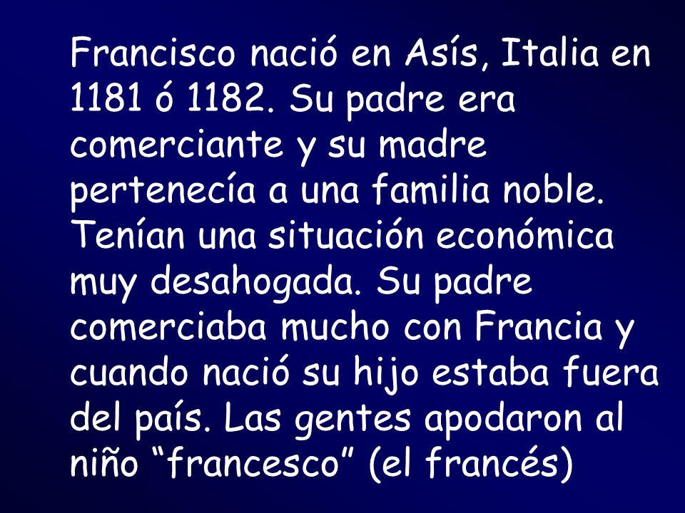 Francisco nació en Asís, Italia en 1181 ó 1182