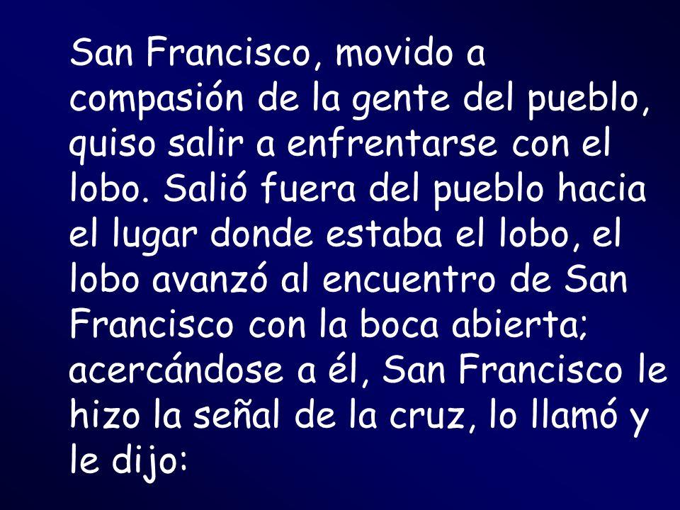 San Francisco, movido a compasión de la gente del pueblo, quiso salir a enfrentarse con el lobo.
