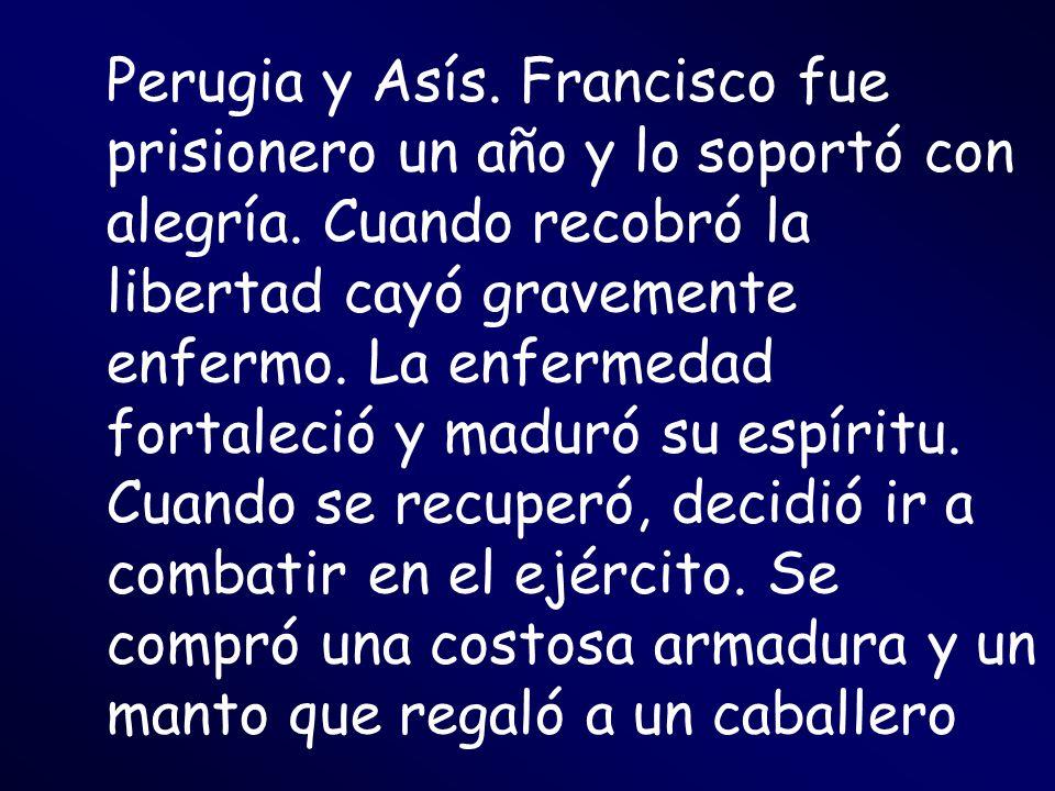 Perugia y Asís.Francisco fue prisionero un año y lo soportó con alegría.
