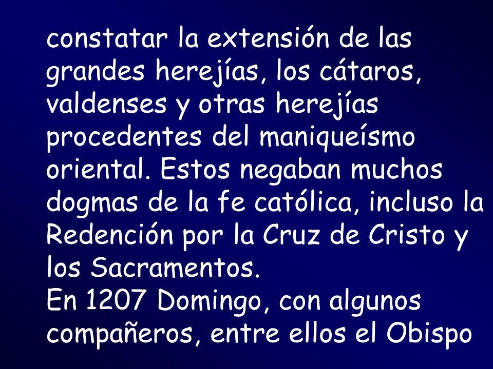 constatar la extensión de las grandes herejías, los cátaros, valdenses y otras herejías procedentes del maniqueísmo oriental. Estos negaban muchos dogmas de la fe católica, incluso la Redención por la Cruz de Cristo y los Sacramentos.