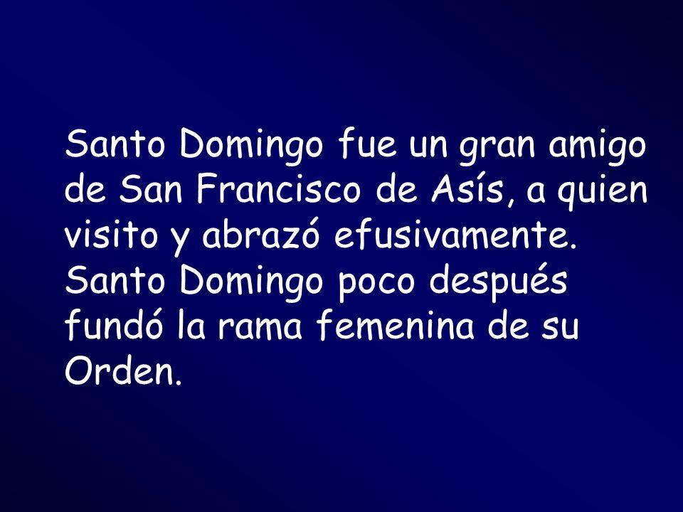 Santo Domingo fue un gran amigo de San Francisco de Asís, a quien visito y abrazó efusivamente.