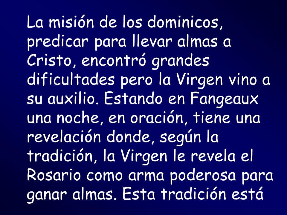 La misión de los dominicos, predicar para llevar almas a Cristo, encontró grandes dificultades pero la Virgen vino a su auxilio.