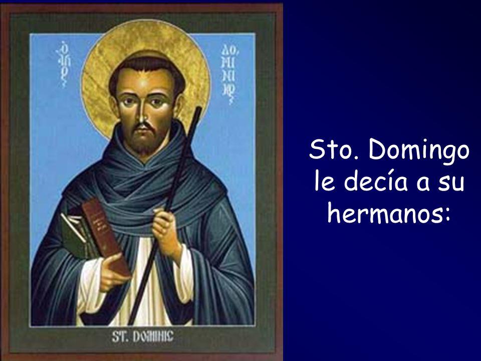 Sto. Domingo le decía a su hermanos: