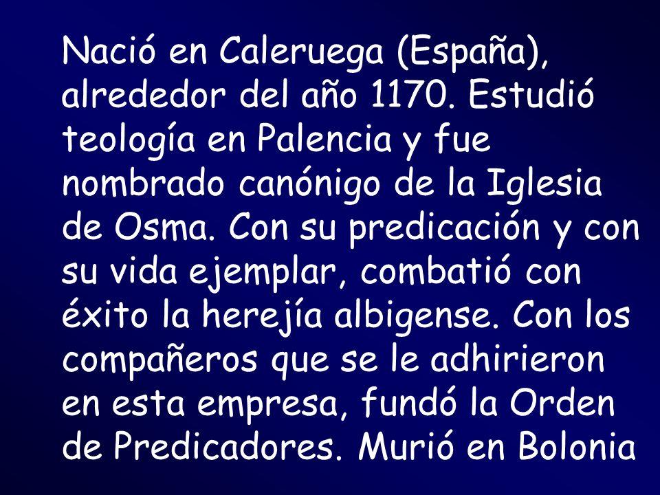 Nació en Caleruega (España), alrededor del año 1170