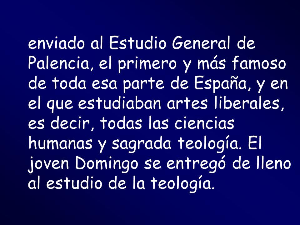 enviado al Estudio General de Palencia, el primero y más famoso de toda esa parte de España, y en el que estudiaban artes liberales, es decir, todas las ciencias humanas y sagrada teología.