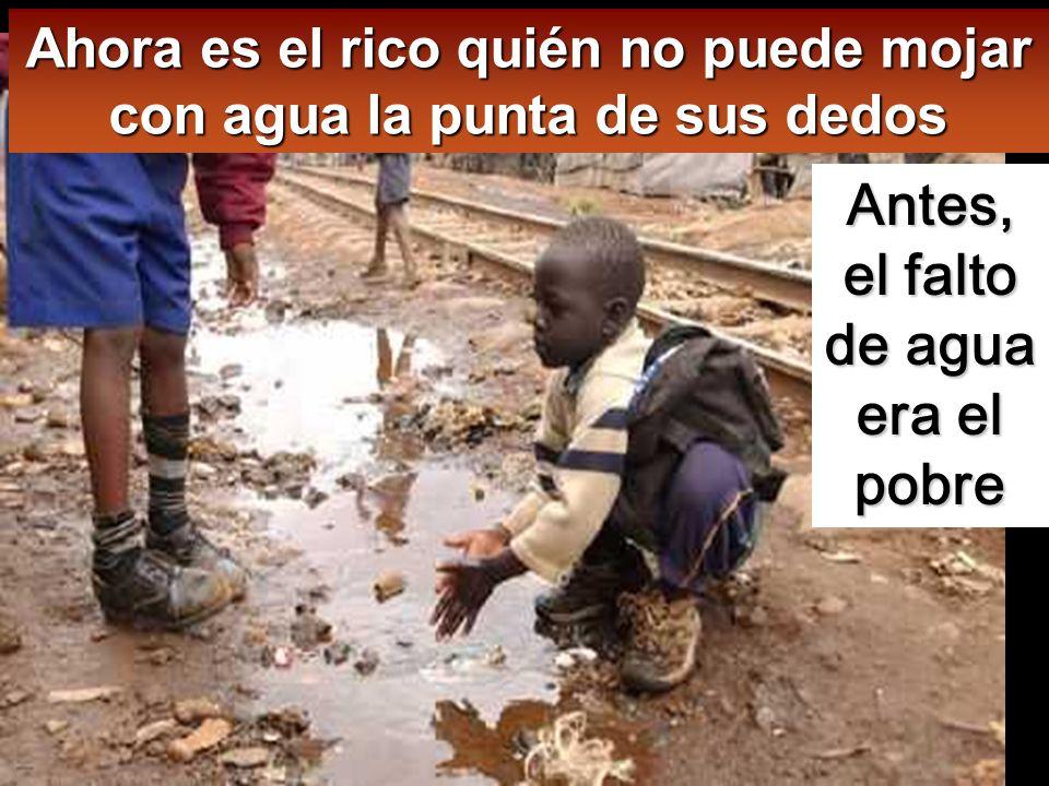 Antes, el falto de agua era el pobre