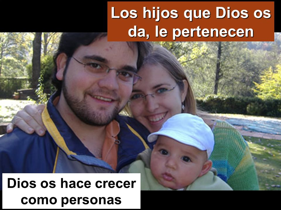 Los hijos que Dios os da, le pertenecen