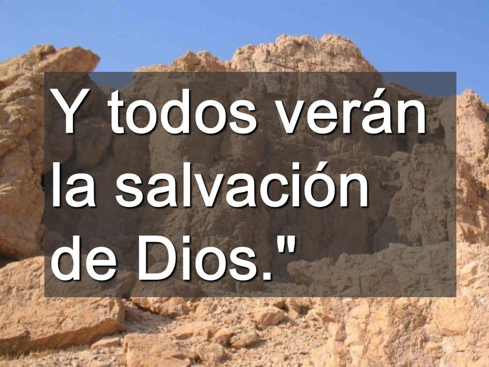Y todos verán la salvación de Dios.
