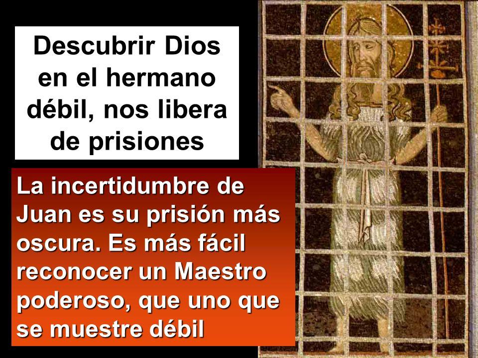 Descubrir Dios en el hermano débil, nos libera de prisiones