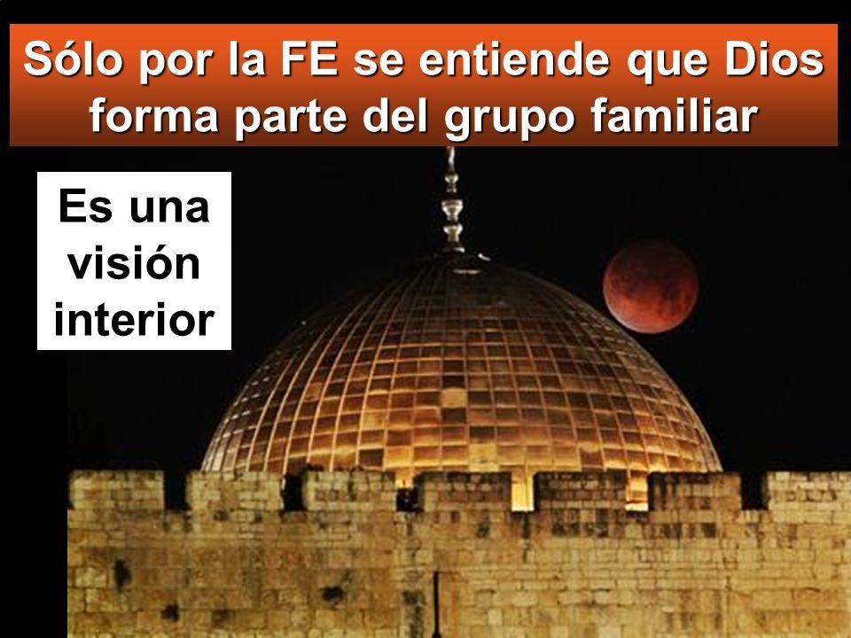 Sólo por la FE se entiende que Dios forma parte del grupo familiar