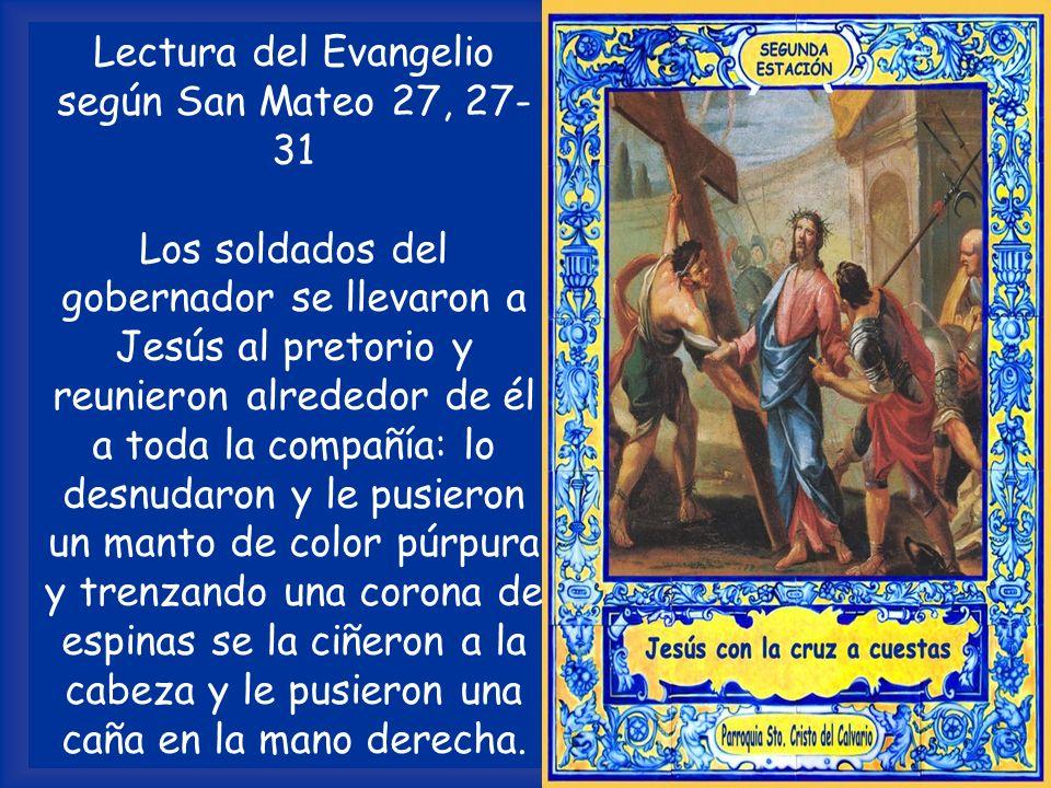 Lectura del Evangelio según San Mateo 27, 27-31