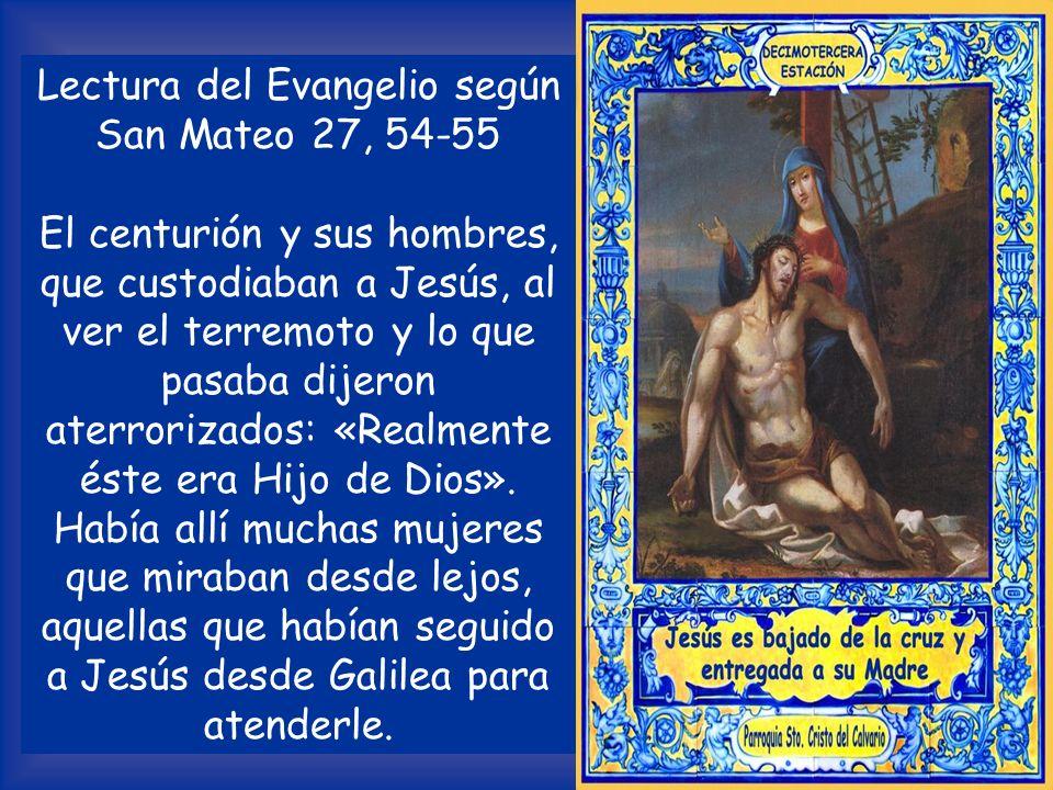 Lectura del Evangelio según San Mateo 27, 54-55