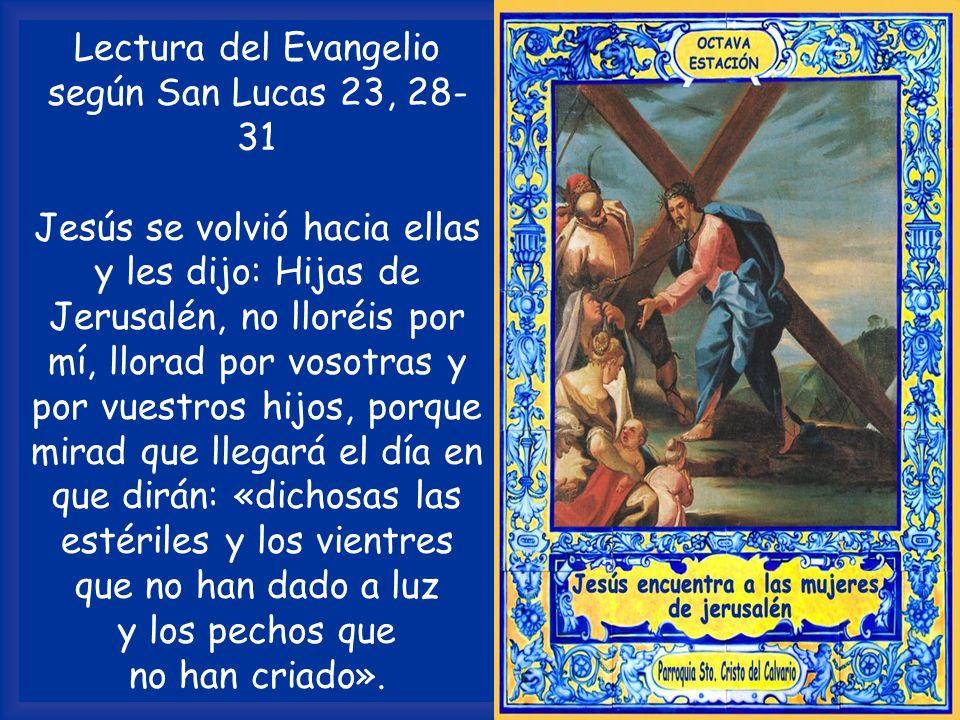 Lectura del Evangelio según San Lucas 23, 28-31