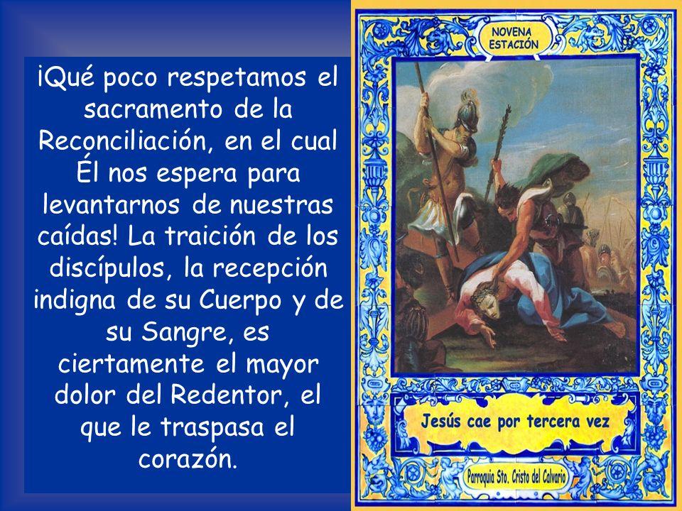 ¡Qué poco respetamos el sacramento de la Reconciliación, en el cual Él nos espera para levantarnos de nuestras caídas.