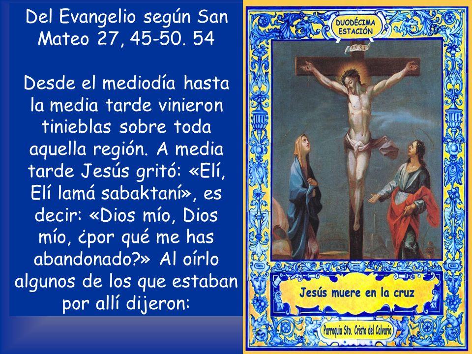Del Evangelio según San Mateo 27, 45-50. 54