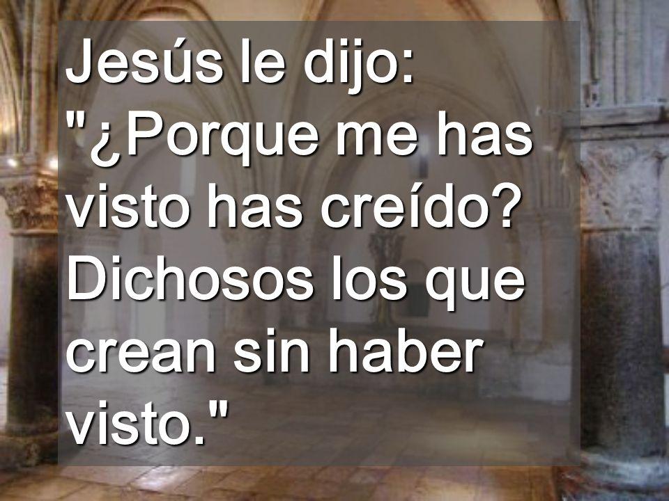 Jesús le dijo: ¿Porque me has visto has creído