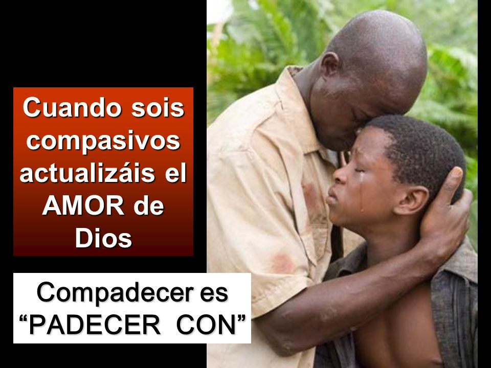 Cuando sois compasivos actualizáis el AMOR de Dios