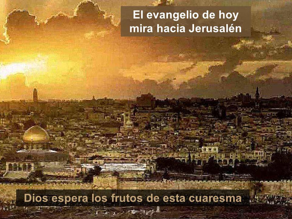 El evangelio de hoy mira hacia Jerusalén