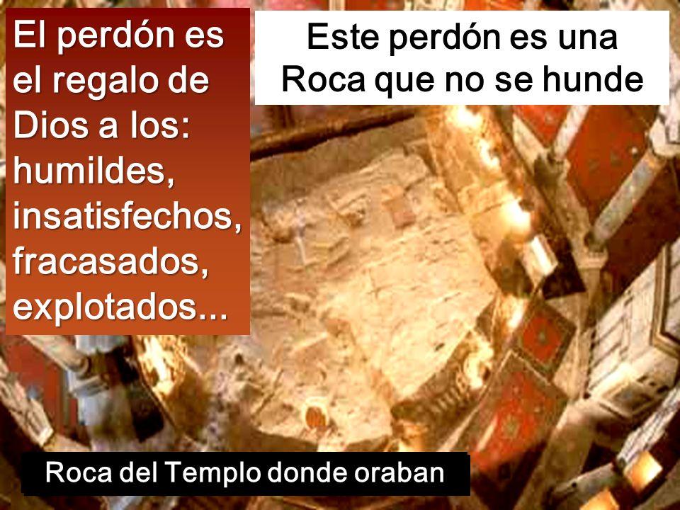Este perdón es una Roca que no se hunde Roca del Templo donde oraban