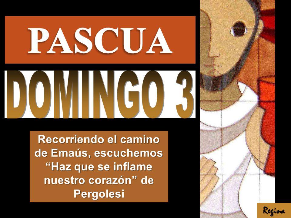 PASCUA DOMINGO 3. Recorriendo el camino de Emaús, escuchemos Haz que se inflame nuestro corazón de Pergolesi.